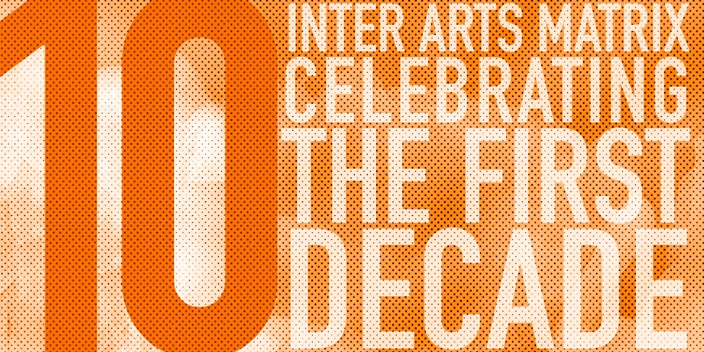 Inter Arts Matrix - Celebrating the First Decade